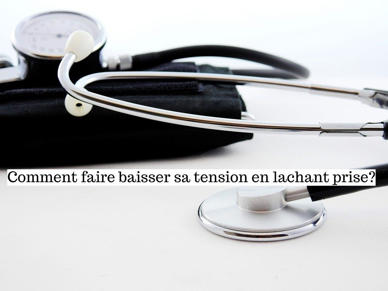 Comment faire baisser sa tension en lâchant prise?